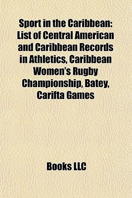 Sport in the Caribbean - Caribbean Series, Central American and Caribbean Games, Cricket in the West Indies, Nacac Cross...