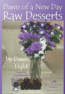 Dawn of a New Day Raw Desserts - Fast and Easy Raw Desserts for the Whole Family (Paperback): Dawn Light