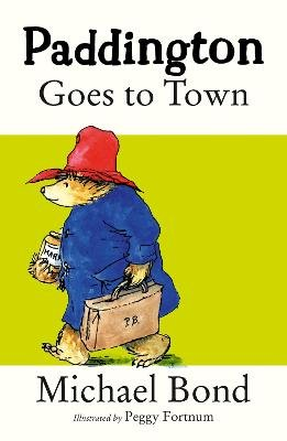 Paddington Goes To Town (Paperback, New Edition): Michael Bond