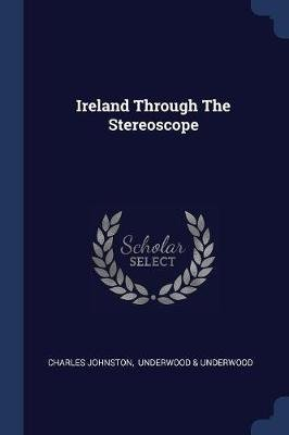 Ireland Through the Stereoscope (Paperback): Charles Johnston