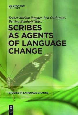 Scribes as Agents of Language Change (Electronic book text): Esther-Miriam Wagner, Ben Outhwaite, Bettina Beinhoff