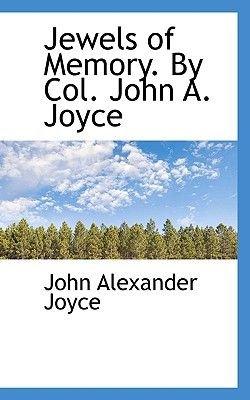 Jewels of Memory. by Col. John A. Joyce (Paperback): John Alexander Joyce