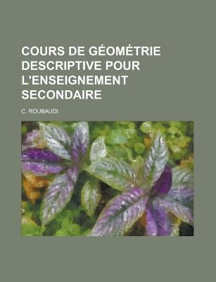 Cours de Geometrie Descriptive Pour L'Enseignement Secondaire (English, French, Paperback): Andrew Rukhin, C. Roubaudi