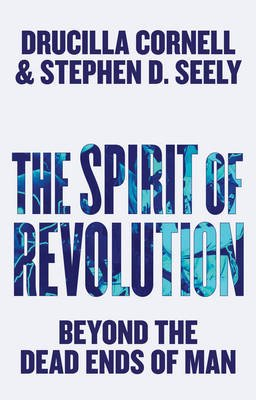 The Spirit of Revolution - Beyond the Dead Ends of Man (Paperback): Drucilla Cornell, Stephen D. Seely