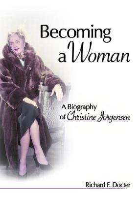 Becoming a Woman - A Biography of Christine Jorgensen (Hardcover): Richard Docter F