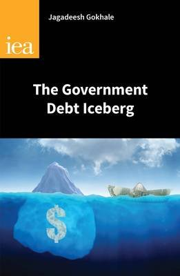 The Government Debt Iceberg (Paperback): Jagadeesh Gokhale