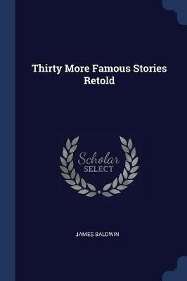 Thirty More Famous Stories Retold (Paperback): James Baldwin