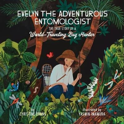 Evelyn the Adventurous Entomologist - The True Story of a World-Traveling Bug Hunter (Hardcover): Christine Evans