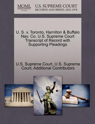 U. S. V. Toronto, Hamilton & Buffalo Nav. Co. U.S. Supreme Court Transcript of Record with Supporting Pleadings (Paperback):...