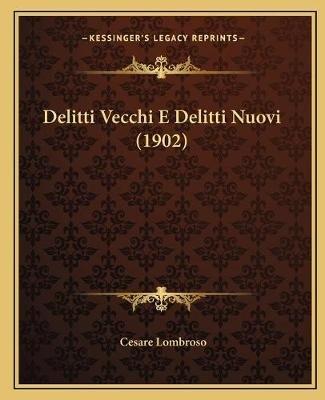 Delitti Vecchi E Delitti Nuovi (1902) (English, Italian, Paperback): Cesare Lombroso