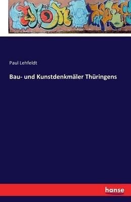 Bau- Und Kunstdenkmaler Thuringens (German, Paperback): Paul Lehfeldt