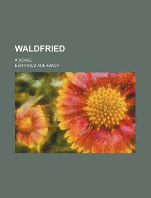 Waldfried; A Novel (Paperback): Berthold Auerbach