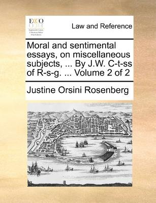 Moral and Sentimental Essays, on Miscellaneous Subjects, ... by J.W. C-T-SS of R-S-G. ... Volume 2 of 2 (Paperback): Justine...