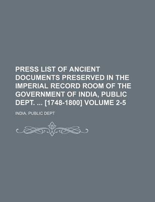 Press List of Ancient Documents Preserved in the Imperial Record Room of the Government of India, Public Dept. [1748-1800]...