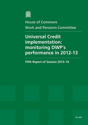 Universal Credit implementation - Monitoring DWP's Performance in 2012-13, Fifth Report of Session 2013-14, Report,...