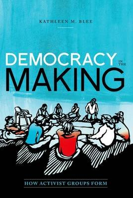 Democracy in the Making - How Activist Groups Form (Paperback): Kathleen M Blee