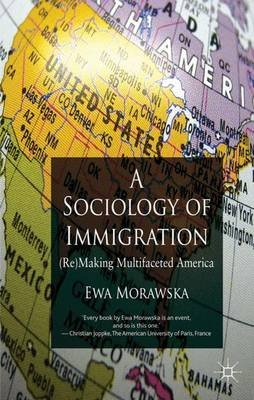 A Sociology of Immigration - (Re)Making Multifaceted America (Paperback): Ewa Morawska