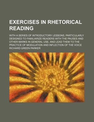Exercises in Rhetorical Reading; With a Series of Introductory Lessons, Particularly Designed to Familiarize Readers with the...