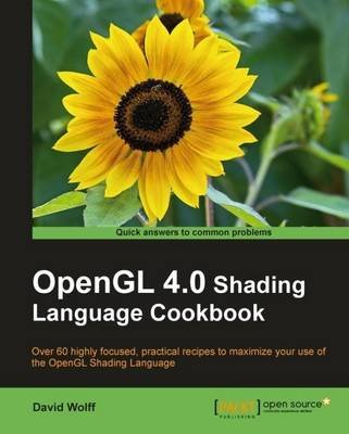 OpenGL 4.0 Shading Language Cookbook (Paperback): David Wolff
