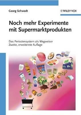 Noch Mehr Experimente Mit Supermarktprodukten - Das Periodensystem Als Wegweiser (German, English, Paperback, 2nd Revised...