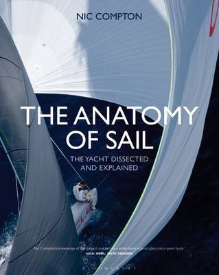 The Anatomy of Sail - The Yacht Dissected and Explained (Hardcover): Nic Compton