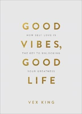 Good Vibes, Good Life (Gift Edition) - How Self-Love Is the Key to Unlocking Your Greatness (Hardcover): Vex King
