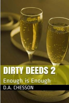 Dirty Deeds 2 - Enough Is Enough (Paperback): D. a. Chesson