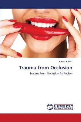 Trauma from Occlusion (Paperback): Pathak Rajeev