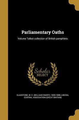 Parliamentary Oaths; Volume Talbot Collection of British Pamphlets (Paperback): W E (William Ewart) 1809-1 Gladstone, Liberal...