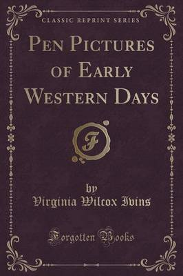 Pen Pictures of Early Western Days (Classic Reprint) (Paperback): Virginia Wilcox Ivins
