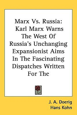 Marx vs. Russia - Karl Marx Warns the West of Russia's Unchanging Expansionist Aims in the Fascinating Dispatches Written...
