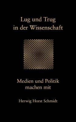 Lug Und Trug in Der Wissenschaft (German, Paperback): Herwig Horst Schmidt