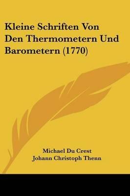 Kleine Schriften Von Den Thermometern Und Barometern (1770) (English, German, Paperback): Michael Du Crest