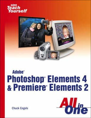 Adobe Photoshop Elements 4 and Premiere Elements 2 All in One (Paperback): Chuck Engels