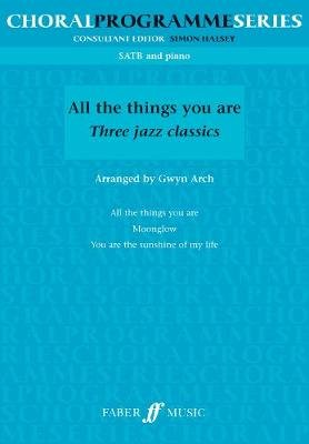 All the Things You are - (SATB) (Paperback): Gwyn Arch