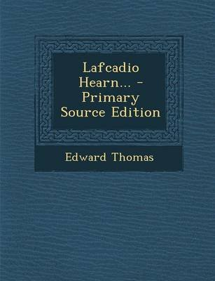 Lafcadio Hearn... - Primary Source Edition (Paperback): Edward Thomas