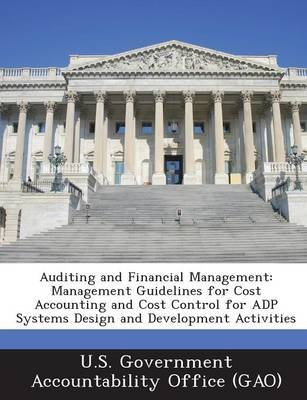 Auditing and Financial Management - Management Guidelines for Cost Accounting and Cost Control for Adp Systems Design and...