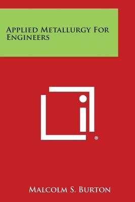 Applied Metallurgy for Engineers (Paperback): Malcolm S. Burton