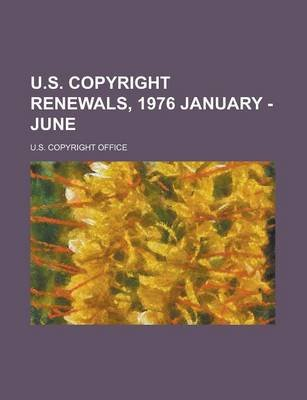 U.S. Copyright Renewals, 1976 January - June (Paperback): U.S. Copyright Office