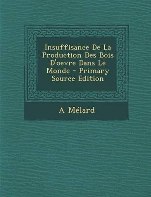 Insuffisance de La Production Des Bois D'Oevre Dans Le Monde (French, Paperback): A Melard