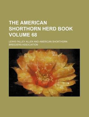 The American Shorthorn Herd Book Volume 68 (Paperback): Lewis Falley Allen