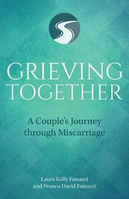 Grieving Together - A Couple's Journey Through Miscarriage (Paperback): Laura Kelly Fanucci, David Fanucci