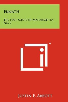 Eknath - The Poet-Saints of Maharashtra No. 2 (Paperback): Justin E. Abbott