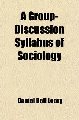 A Group-Discussion Syllabus of Sociology; Topics, Questions and References for an Introductory College Course (Paperback):...
