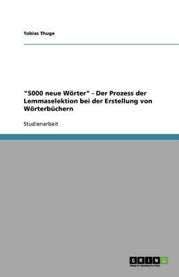 5000 Neue Worter - Der Prozess Der Lemmaselektion Bei Der Erstellung Von Worterbuchern (German, Paperback): Tobias Thuge
