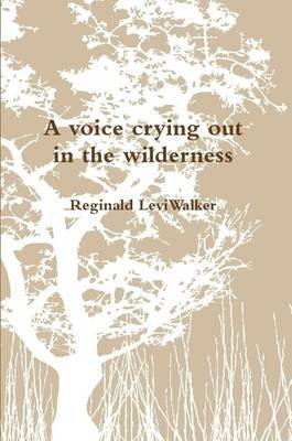 A Voice Crying Out in the Wilderness (Paperback): Reginald Walker