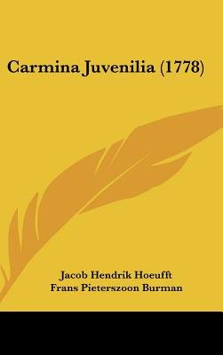 Carmina Juvenilia (1778) (English, Latin, Hardcover): Jacob Hendrik Hoeufft, Frans Pieterszoon Burman