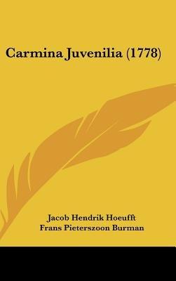 Carmina Juvenilia (1778) (English, Latin, Hardcover): Jacob Hendrik Hoeufft, Frans Pieterszoon Burman