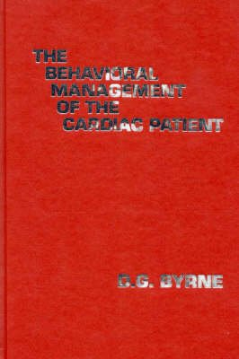 The Behavioral Management of the Cardiac Patient (Hardcover): D.G. Byrne