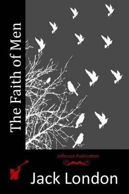 The Faith of Men (Paperback): Jack London